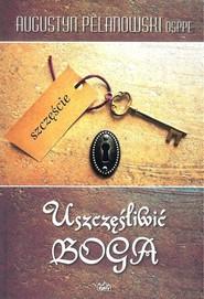 okładka Uszczęśliwić Boga, Książka | Pelanowski Augustyn