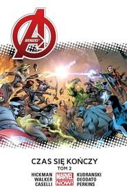 okładka Avengers Czas się kończy tom 2, Książka | Jonathan Hickman, Stefano Caselli, Mike Deodato, Szymon Kudrański, Mike Perkins, Kev Walker