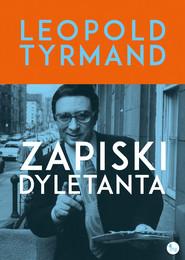 okładka Zapiski dyletanta, Książka   Leopold Tyrmand