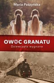 okładka Owoc granatu Tom 1 Dziewczęta wygnane, Książka | Maria  Paszyńska