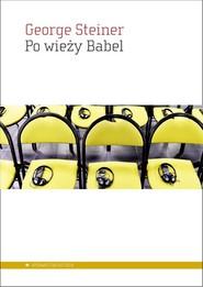 okładka Po wieży Babel Aspekty języka i przekładu, Książka | Steiner George