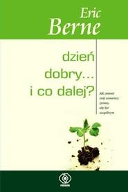 okładka Dzień dobry i co dalej, Książka   Berne Eric