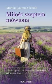 okładka Miłość szeptem mówiona, Książka | Monika Joanna Cieluch