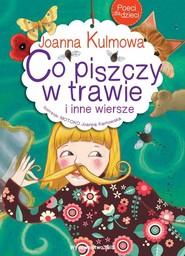 okładka Poeci dla dzieci Co piszczy w trawie i inne wiersze, Książka | Kulmowa Joanna