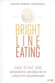 okładka Bright Line Eating Jak stać się szczupłym, szczęśliwym i wolnym człowiekiem, Książka | Susan Peirce Thompson