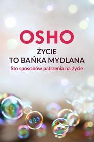 okładka Życie to bańka mydlana Sto sposobów patrzenia na życie, Książka | OSHO