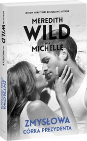 okładka Zmysłowa dziewczyna 3 Zmysłowa córka prezydenta, Książka | Meredith  Wild, Mia Michelle