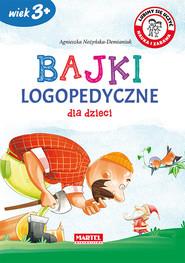 okładka Bajki logopedyczne dla dzieci, Książka   Agnieszka Nożyńska-Demianiuk