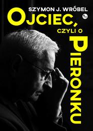 okładka Ojciec, czyli o Pieronku, Książka | Szymon Wróbel