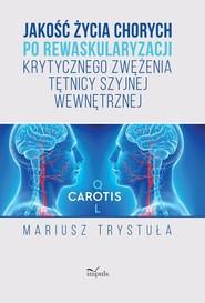 okładka Jakość życia chorych po rewaskularyzacji krytycznego zwężenia tętnicy szyjnej wewnętrznej, Książka   Trystuła Mariusz