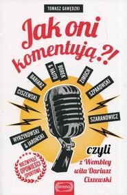 okładka Jak oni komentują czyli z Wembley wita Dariusz Ciszewski, Książka | Tomasz Gawędzki
