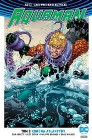okładka Aquaman Tom 3 Korona Atlantydy, Książka | Dan Abnett, Scott Eaton, Philippe Briones, Brad Walker