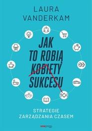 okładka Jak to robią kobiety sukcesu Strategie zarządzania czasem, Książka | Vanderkam Laura
