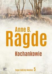 okładka Saga rodziny Neshov Tom 5 Kochankowie, Książka | Anne B. Ragde