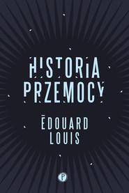 okładka Historia przemocy, Książka   Edouard Louis
