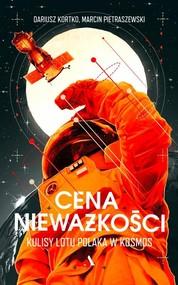 okładka Cena nieważkości Kulisy lotu Polaka w kosmos, Książka | Dariusz Kortko, Marcin Pietraszewski