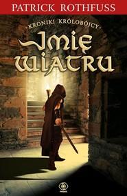 okładka Kroniki Królobójcy 1 Imię wiatru, Książka | Patrick Rothfuss