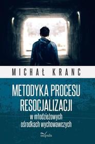 okładka Metodyka procesu resocjalizacji w młodzieżowych ośrodkach wychowawczych, Książka | Kranc Michał