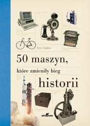 okładka 50 maszyn, które zmieniły bieg historii, Książka | Chaline Eric