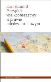 okładka Porządek wielkoobszarowy w prawie międzynarodowym z zakazem interwencji dla sił obcych danemu obszarowi Przyczynek do pojęcia Rzeszy w prawie międzynarodowym, Książka   Schmitt Carl