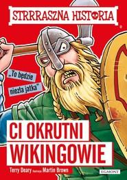 okładka Strrraszna historia Ci okrutni Wikingowie, Książka | Deary Terry