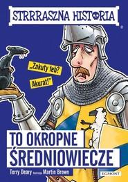 okładka Strrraszna historia To okropne średniowiecze, Książka | Deary Terry
