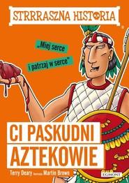 okładka Strrraszna historia Ci paskudni Aztekowie, Książka | Deary Terry