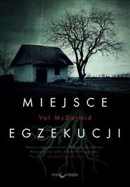 okładka Miejsce egzekucji, Książka   Val McDermid