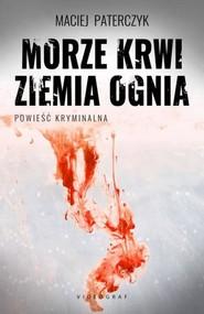 okładka Morze krwi ziemia ognia, Książka | Paterczyk Maciej