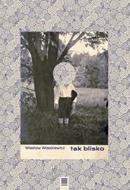 okładka Tak blisko, Książka | Waszkiewicz Wiesław