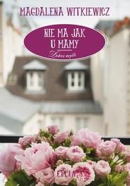 okładka Nie ma jak u mamy, Książka | Magdalena Witkiewicz