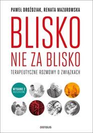okładka Blisko, nie za blisko Terapeutyczne rozmowy o związkach, Książka | Renata Mazurowska, Paweł Droździak