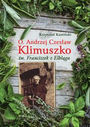 okładka O Andrzej Czesław Klimuszko św. Franciszek z Elbląga, Książka | Kamiński Krzysztof