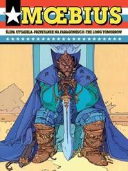 okładka Ślepa cytadela Przystanek na Faragonescji The Long Tomorrow, Książka | Moebius