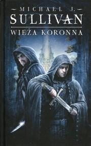 okładka Wieża koronna Kroniki Riyrii Tom 1, Książka   Michael J. Sullivan