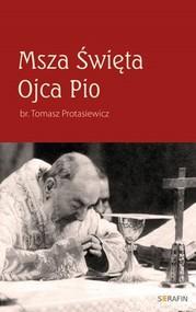 okładka Msza Święta Ojca Pio, Książka | Protasiewicz Tomasz