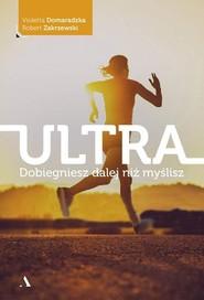 okładka Ultra Dobiegniesz dalej niż myślisz, Książka | Violetta Domaradzka, Robert Zakrzewski