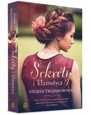 okładka Sekrety i kłamstwa, Książka   Sylwia Trojanowska