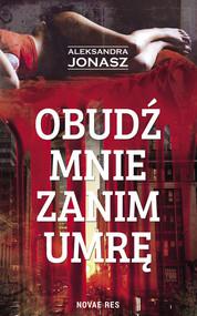 okładka Obudź mnie zanim umrę, Książka | Jonasz Aleksandra