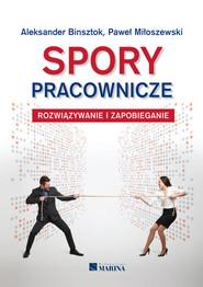 okładka Spory pracownicze Rozwiązywanie i zapobieganie, Książka | Aleksander Binsztok, Paweł Miłoszewski