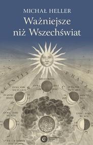 okładka Ważniejsze niż Wszechświat, Książka | Michał Heller