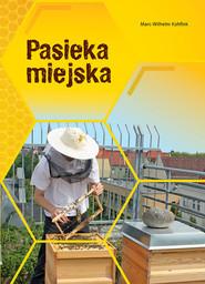 okładka Pasieka miejska, Książka   Kohfink Marc-Wilhelm