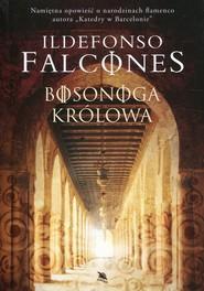 okładka Bosonoga królowa, Książka   Ildefonso Falcones