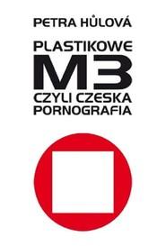 okładka Plastikowe M3 czyli czeska pornografia, Książka | Petra Hulova