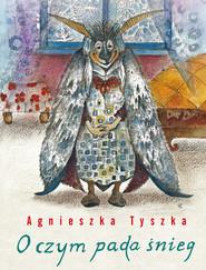 okładka O czym pada śnieg, Książka | Agnieszka Tyszka
