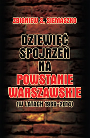 okładka Dziewięć spojrzeń na Powstanie Warszawskie (w latach 1969-2014), Książka | Zbigniew S. Siemaszko