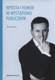okładka Riposta i humor w wystąpieniu publicznym, Książka | Marek Stączek