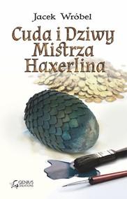 okładka Cuda i Dziwy Mistrza Haxerlina, Książka | Jacek Wróbel