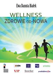 okładka Wellness Zdrowie od-Nowa Innowacje w zdrowiu - integralne podejście, Książka   Ewa Danuta Białek