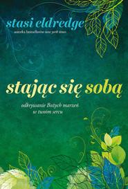 okładka Stając się sobą Odkrywanie Bożych marzeń w twoim sercu, Książka | Stasi Eldredge